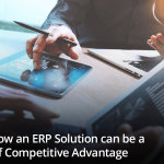 Here's How an ERP Solution can be a source of Competitive Advantage