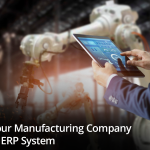 6 Signs Your Manufacturing Company Needs an ERP System