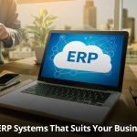 Types Of Enterprise Resource Planning: Which ERP System Best-Suits Your Business Needs?