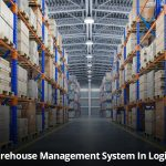 Here's Why the Logistics Chain Needs A Warehouse Management System
